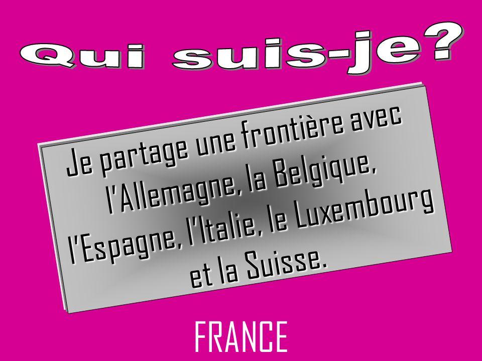 FRANCE Je partage une frontière avec l'Allemagne, la Belgique,