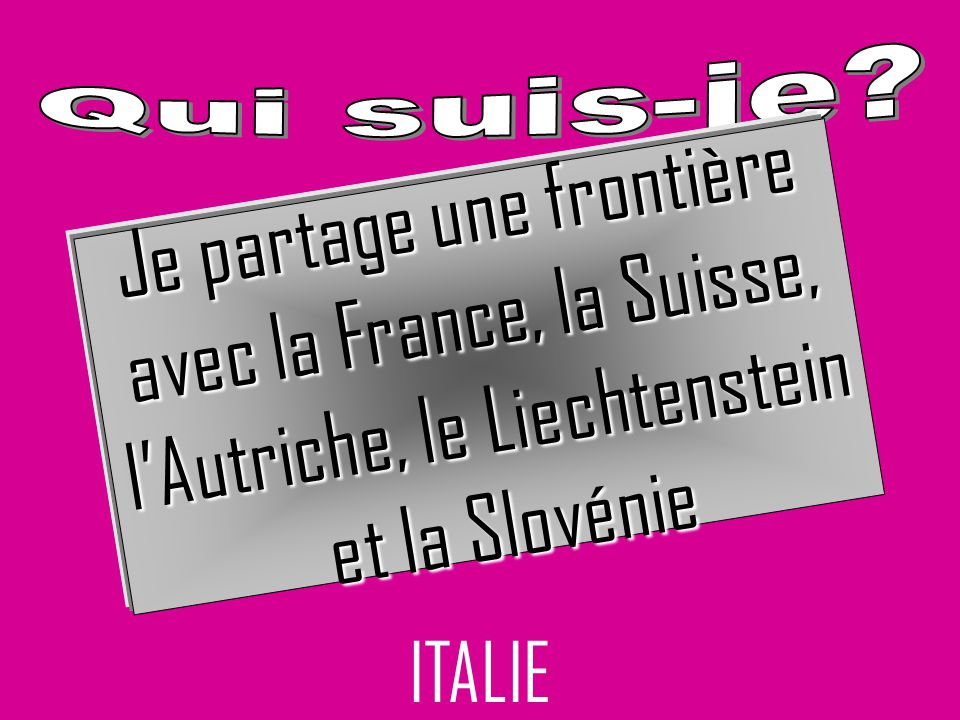 Je partage une frontière avec la France, la Suisse,