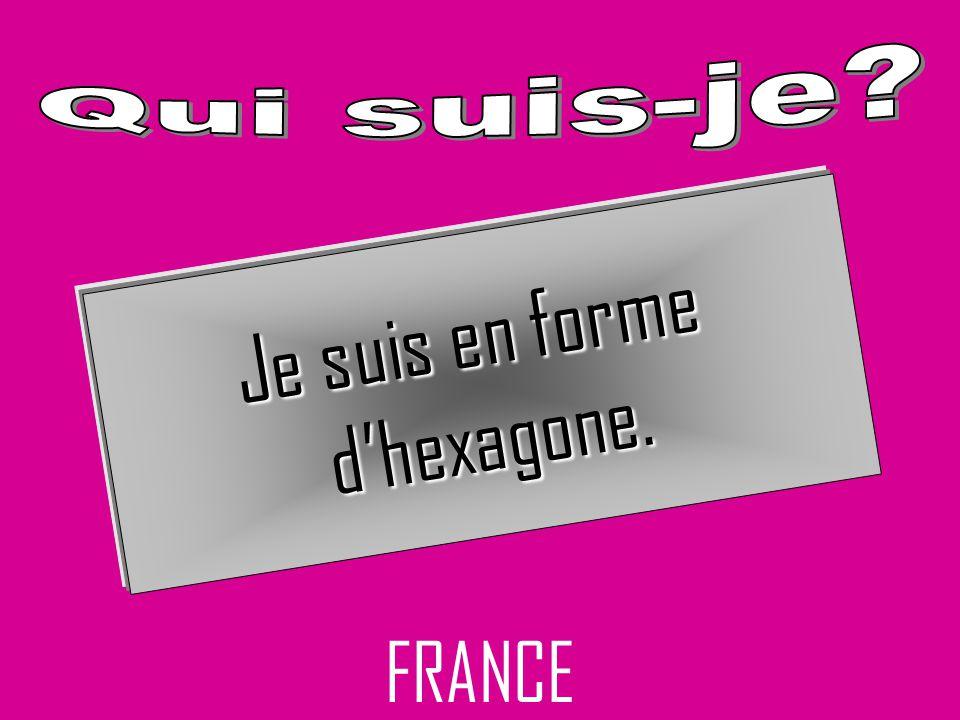 Je suis en forme d'hexagone. FRANCE