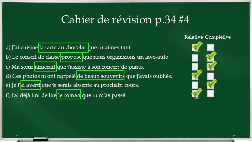 Cahier de révision p.34 #4 Relative Complétive. a) J'ai cuisiné la tarte au chocolat que tu aimes tant.
