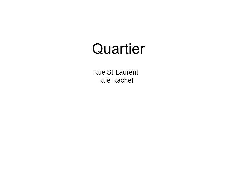 Rue St-Laurent Rue Rachel