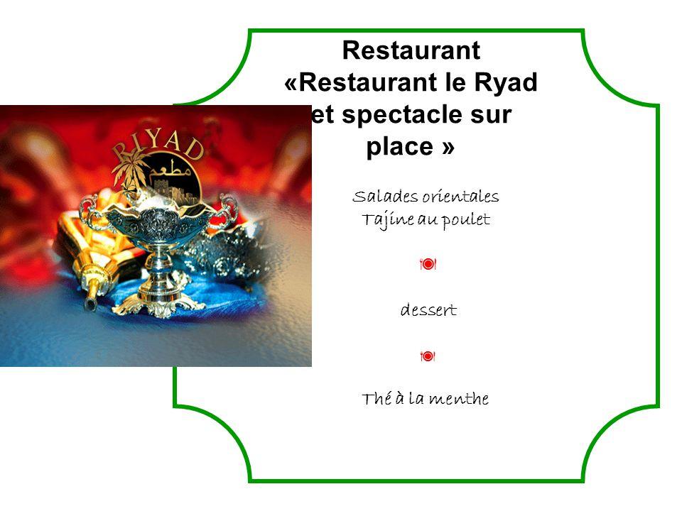 Restaurant «Restaurant le Ryad et spectacle sur place »