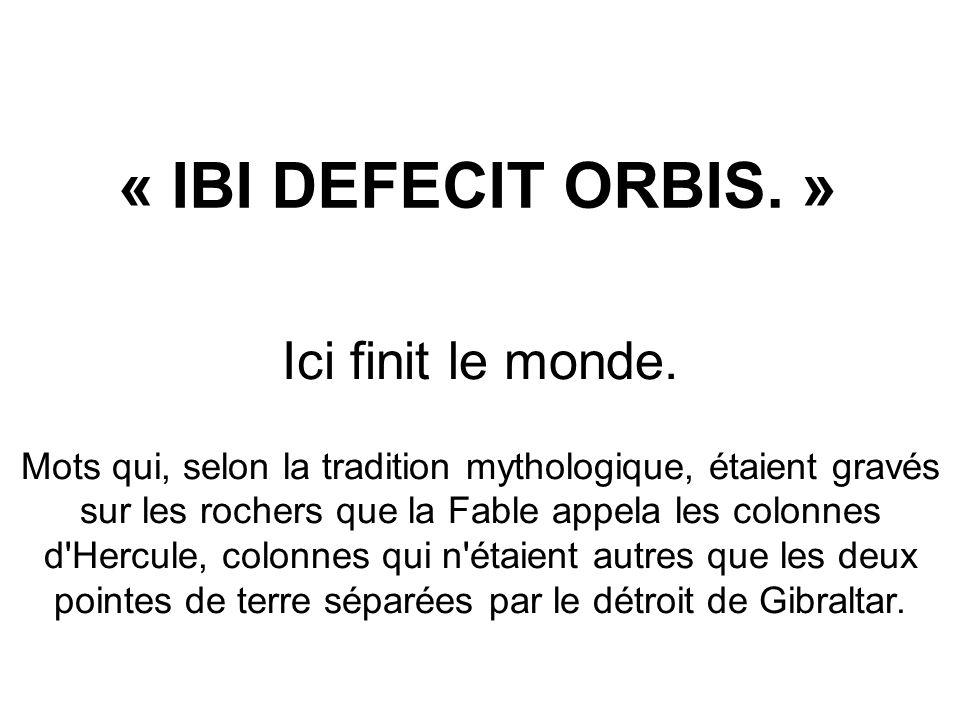 « IBI DEFECIT ORBIS. » Ici finit le monde.