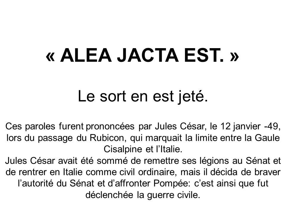 « ALEA JACTA EST. » Le sort en est jeté.