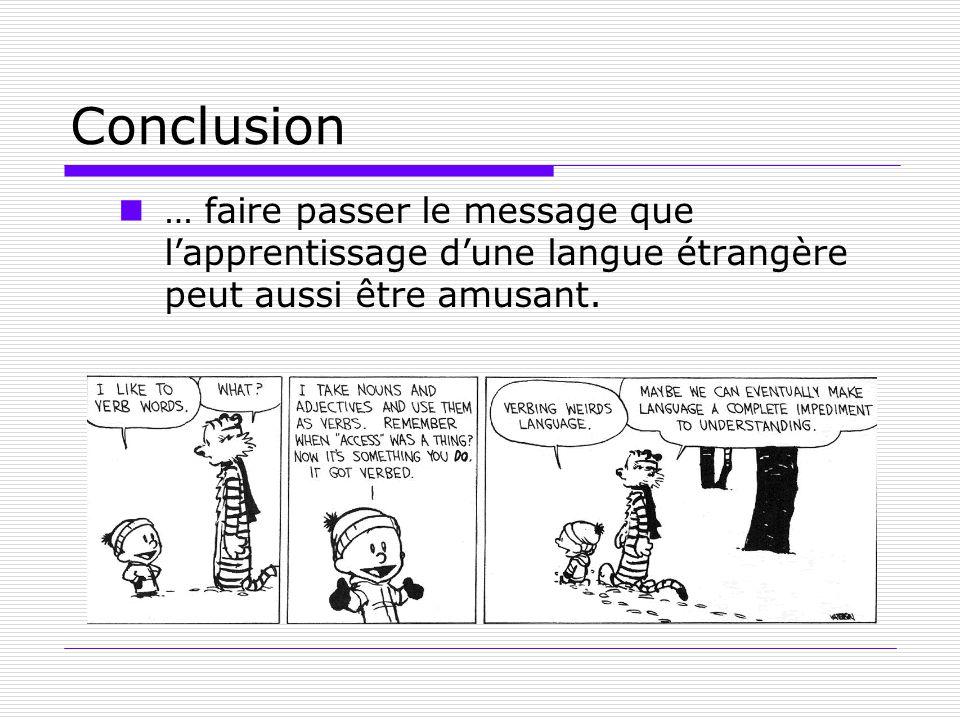 Conclusion … faire passer le message que l'apprentissage d'une langue étrangère peut aussi être amusant.
