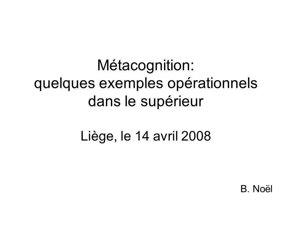 Métacognition: quelques exemples opérationnels dans le supérieur Liège, le 14 avril 2008