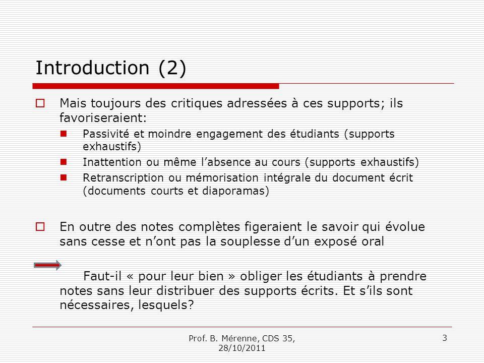 Introduction (2) Mais toujours des critiques adressées à ces supports; ils favoriseraient: