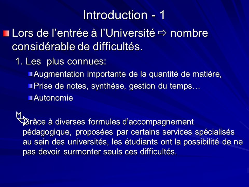 Introduction - 1 Lors de l'entrée à l'Université  nombre considérable de difficultés. 1. Les plus connues: