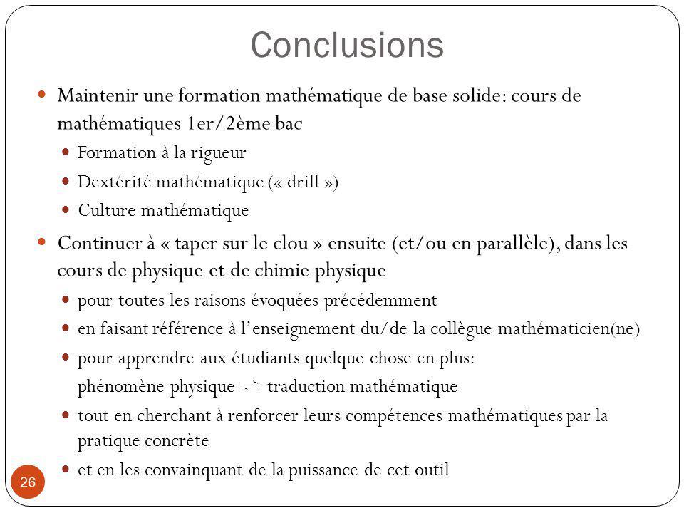 Conclusions Maintenir une formation mathématique de base solide: cours de mathématiques 1er/2ème bac.