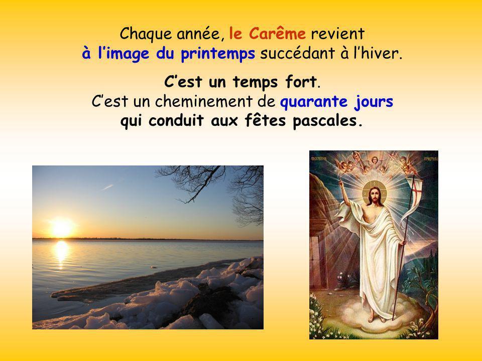 Chaque année, le Carême revient à l'image du printemps succédant à l'hiver.