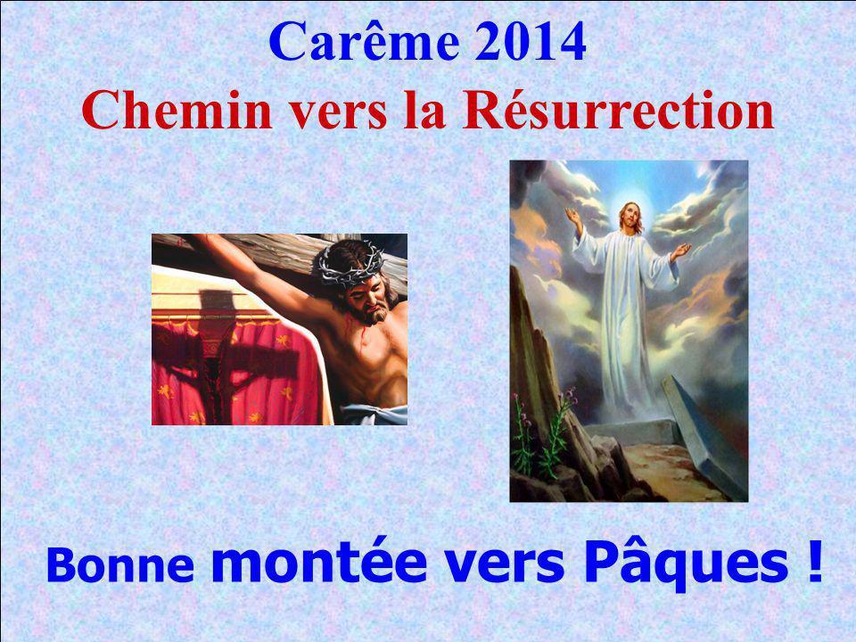 Carême 2014 Chemin vers la Résurrection Bonne montée vers Pâques !