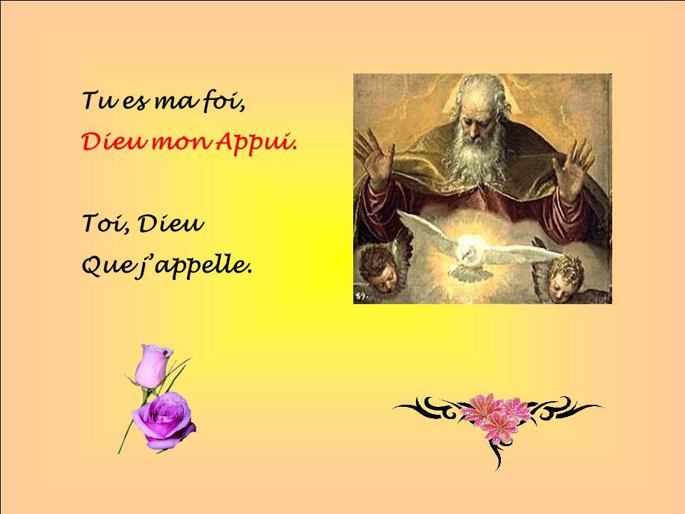 Tu es ma foi, Dieu mon Appui. Toi, Dieu Que j'appelle. . .