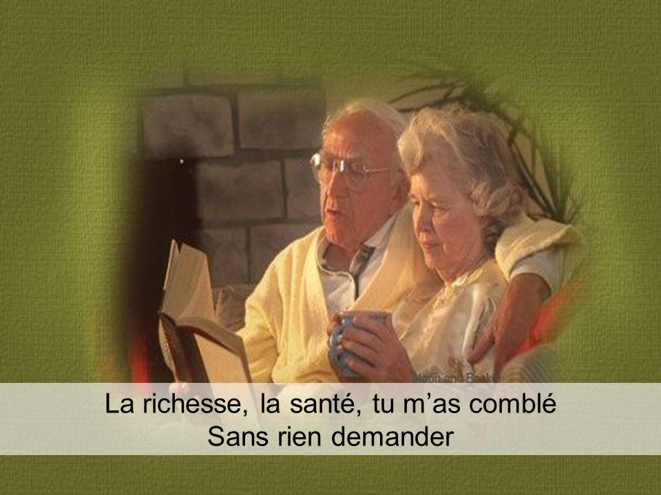 La richesse, la santé, tu m'as comblé