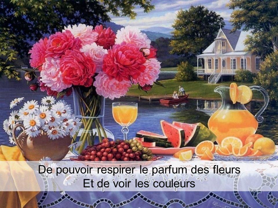 De pouvoir respirer le parfum des fleurs
