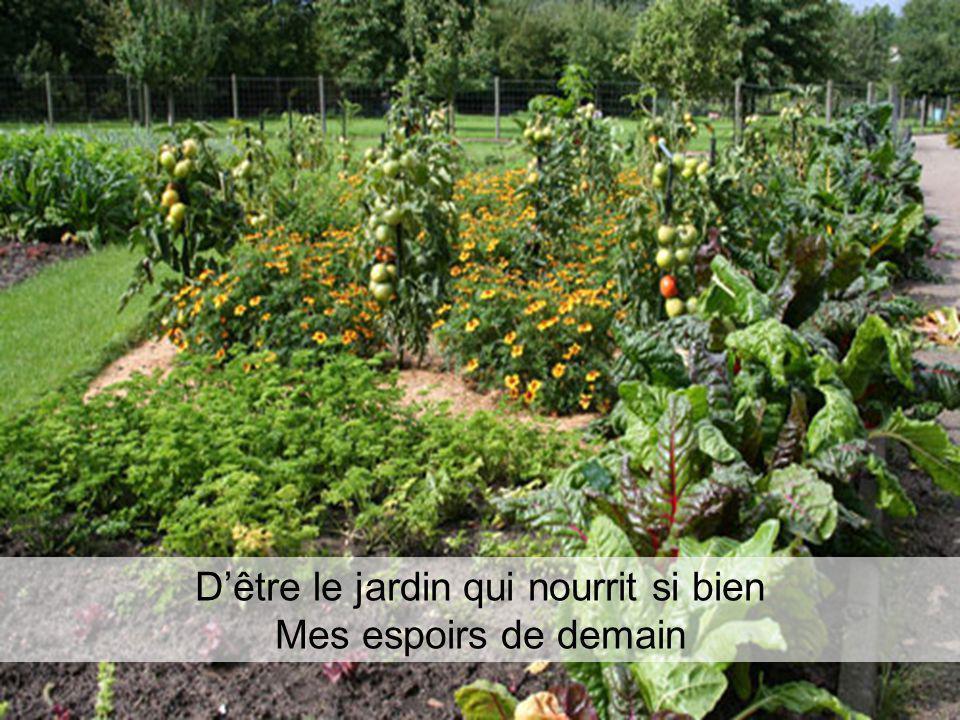 D'être le jardin qui nourrit si bien