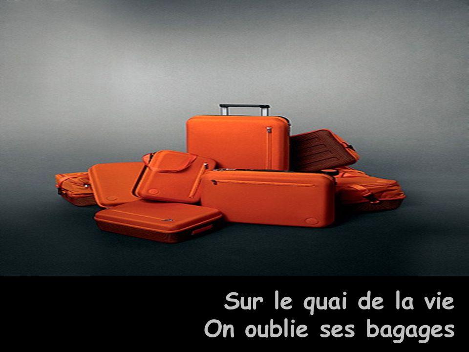 Sur le quai de la vie On oublie ses bagages