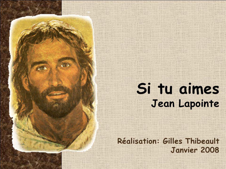 Si tu aimes Jean Lapointe Réalisation: Gilles Thibeault Janvier 2008