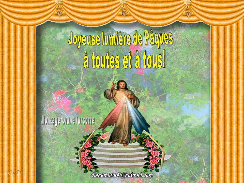 à toutes et à tous! Joyeuse lumière de Pâques Montage DianeTurcotte