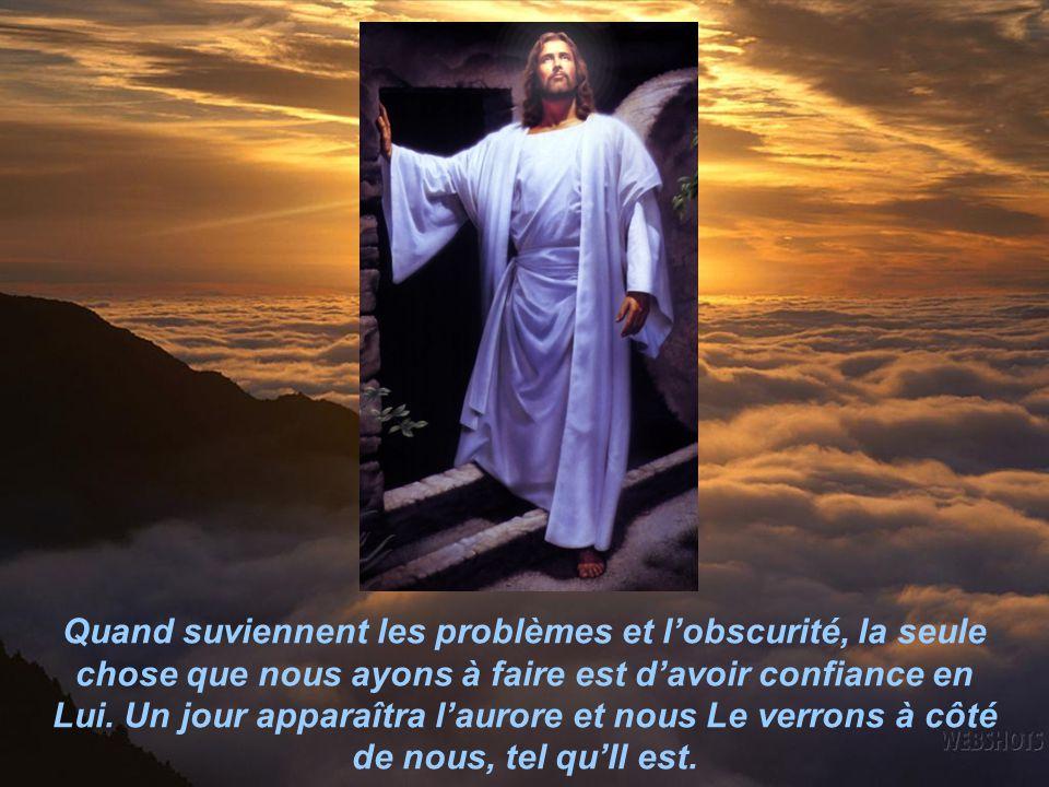 Quand suviennent les problèmes et l'obscurité, la seule chose que nous ayons à faire est d'avoir confiance en Lui.