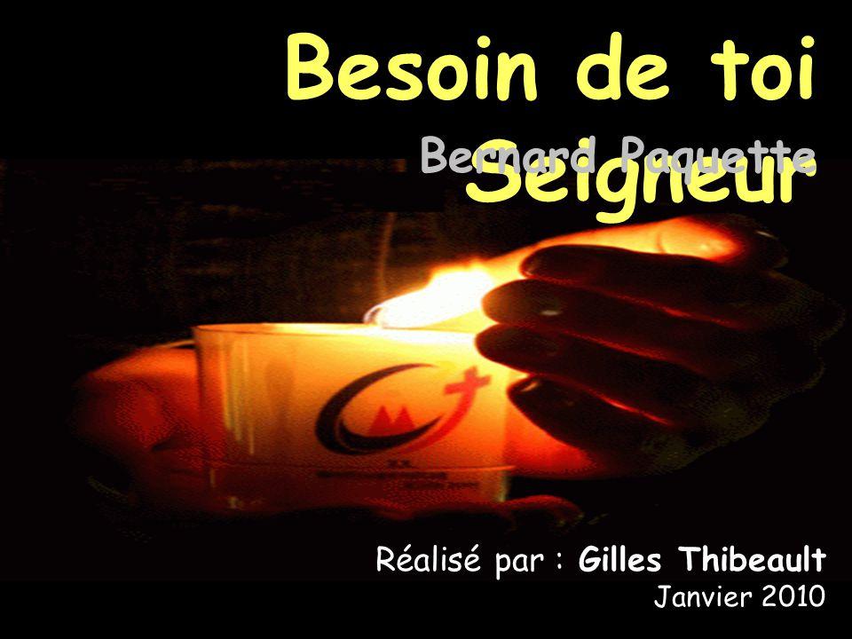 Besoin de toi Seigneur Bernard Paquette Réalisé par : Gilles Thibeault