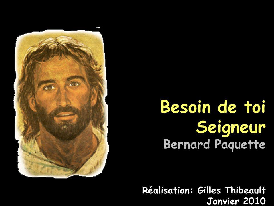 Besoin de toi Seigneur Bernard Paquette Réalisation: Gilles Thibeault