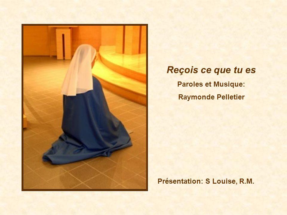 Reçois ce que tu es Paroles et Musique: Raymonde Pelletier