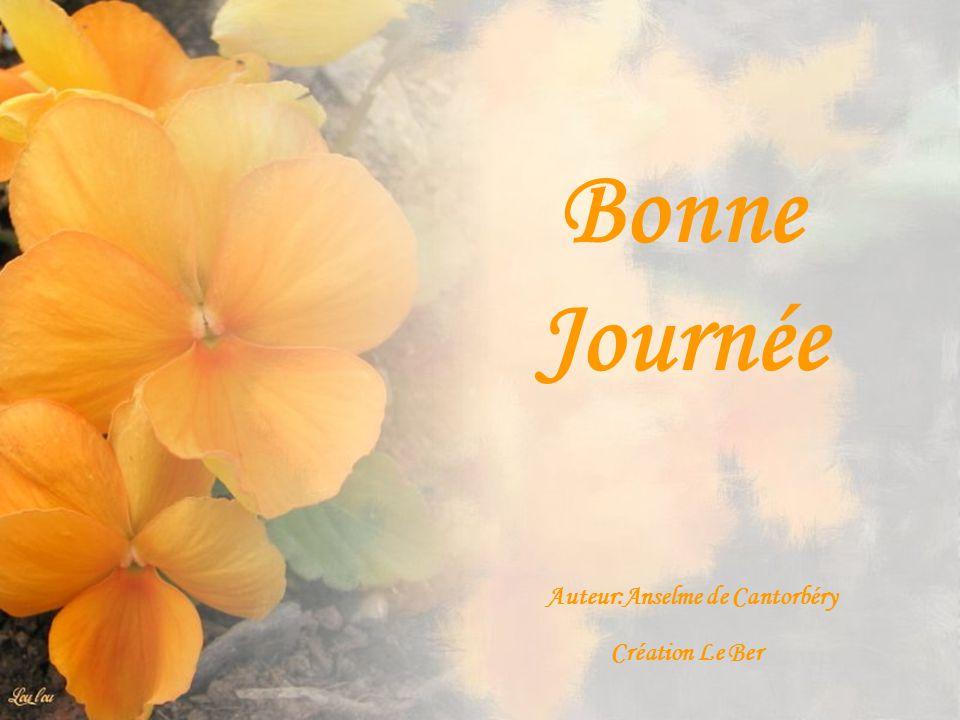 Bonne Journée Auteur:Anselme de Cantorbéry Création Le Ber