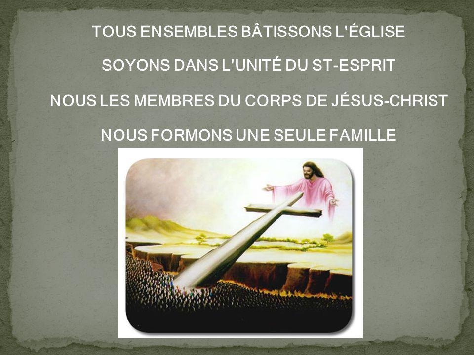 TOUS ENSEMBLES BÂTISSONS L ÉGLISE SOYONS DANS L UNITÉ DU ST-ESPRIT