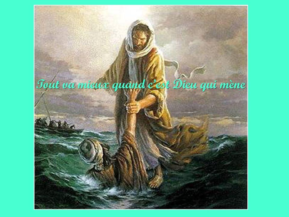 Tout va mieux quand c'est Dieu qui mène