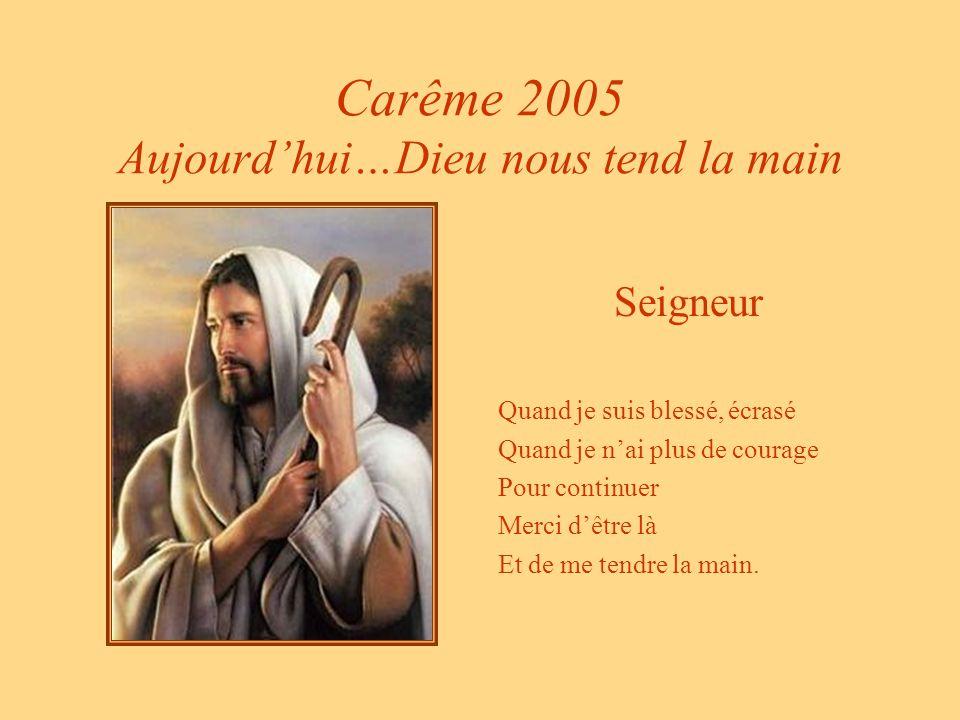 Carême 2005 Aujourd'hui…Dieu nous tend la main