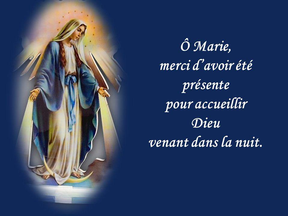 Ô Marie, merci d'avoir été présente pour accueillir Dieu venant dans la nuit.