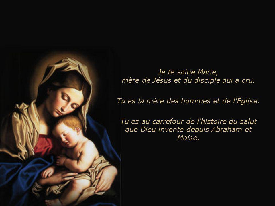 Je te salue Marie, mère de Jésus et du disciple qui a cru.