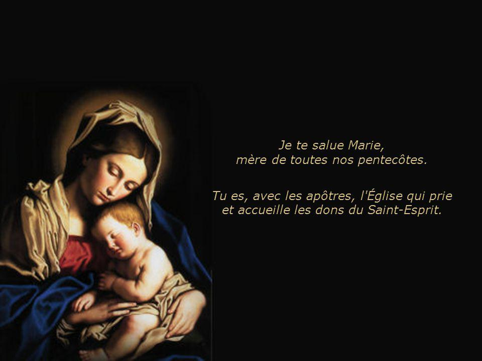 Je te salue Marie, mère de toutes nos pentecôtes.