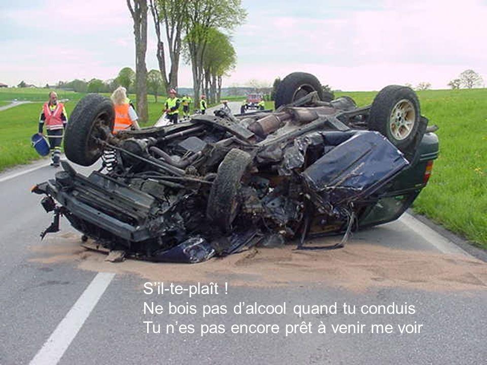 S'il-te-plaît. Ne bois pas d'alcool quand tu conduis
