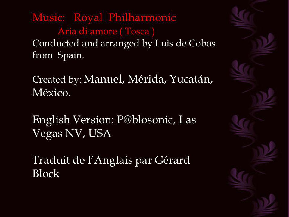 Music: Royal Philharmonic Aria di amore ( Tosca )