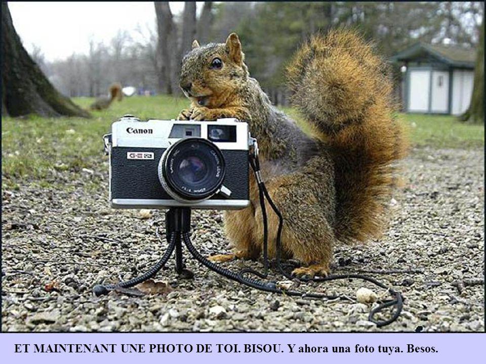 ET MAINTENANT UNE PHOTO DE TOI. BISOU. Y ahora una foto tuya. Besos.