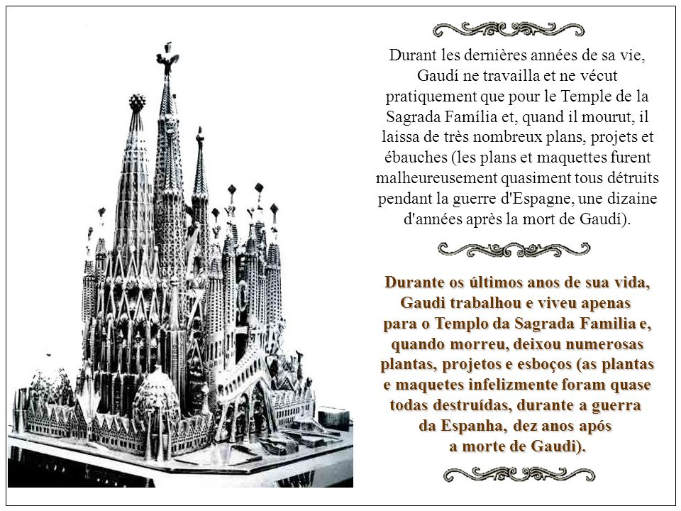 Durante os últimos anos de sua vida, Gaudi trabalhou e viveu apenas