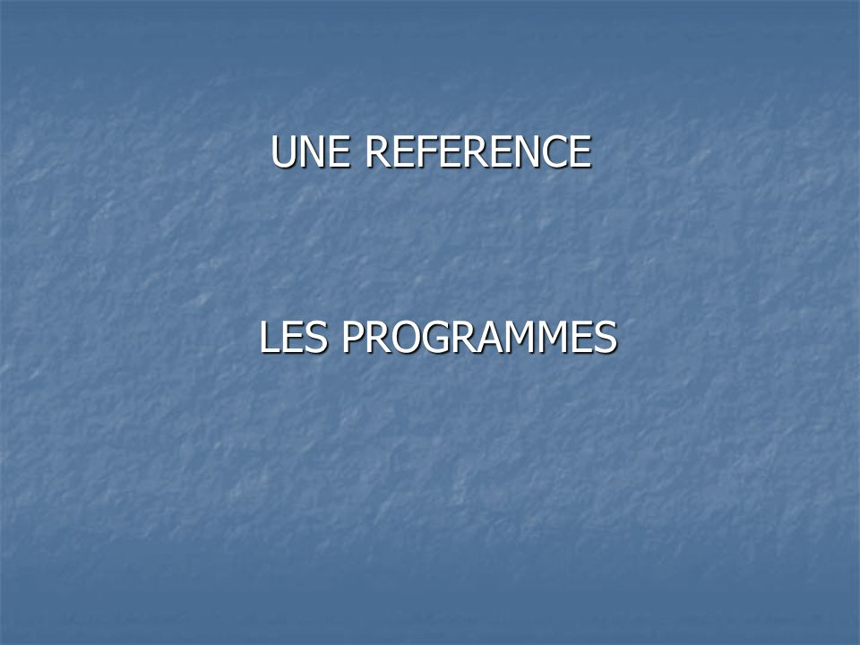 UNE REFERENCE LES PROGRAMMES