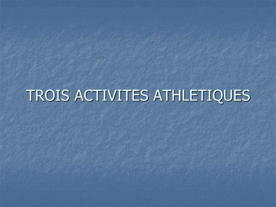 TROIS ACTIVITES ATHLETIQUES