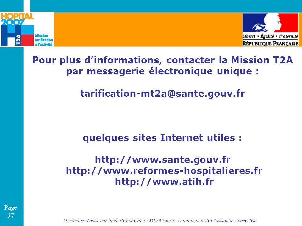 Pour plus d'informations, contacter la Mission T2A par messagerie électronique unique : tarification-mt2a@sante.gouv.fr quelques sites Internet utiles : http://www.sante.gouv.fr http://www.reformes-hospitalieres.fr http://www.atih.fr