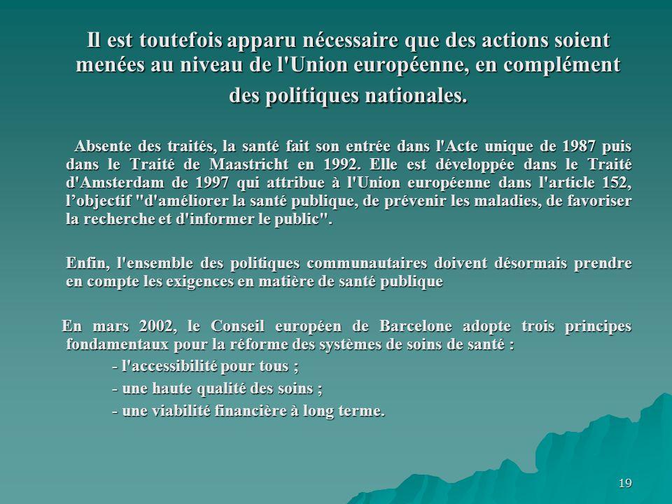 Il est toutefois apparu nécessaire que des actions soient menées au niveau de l Union européenne, en complément des politiques nationales.