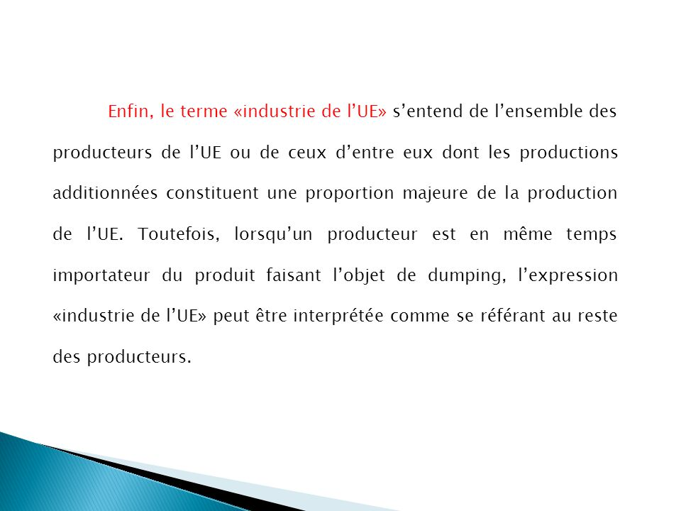 Enfin, le terme «industrie de l'UE» s'entend de l'ensemble des producteurs de l'UE ou de ceux d'entre eux dont les productions additionnées constituent une proportion majeure de la production de l'UE.