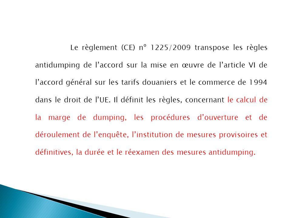 Le règlement (CE) nº 1225/2009 transpose les règles antidumping de l'accord sur la mise en œuvre de l'article VI de l'accord général sur les tarifs douaniers et le commerce de 1994 dans le droit de l'UE.