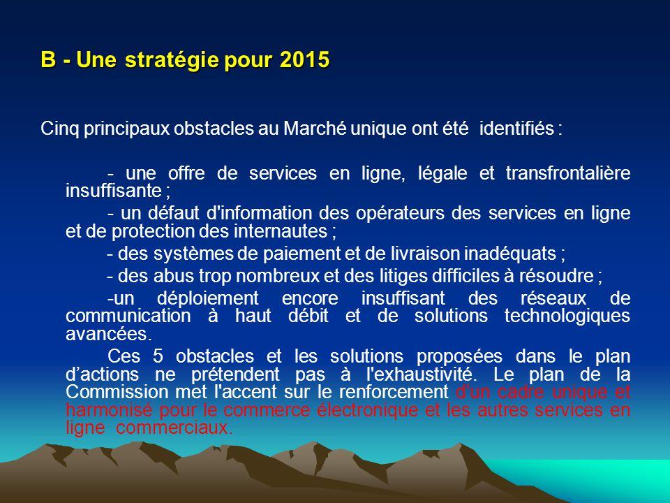B - Une stratégie pour 2015 Cinq principaux obstacles au Marché unique ont été identifiés :