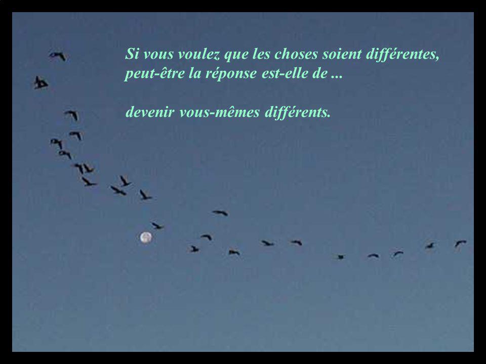 Si vous voulez que les choses soient différentes,
