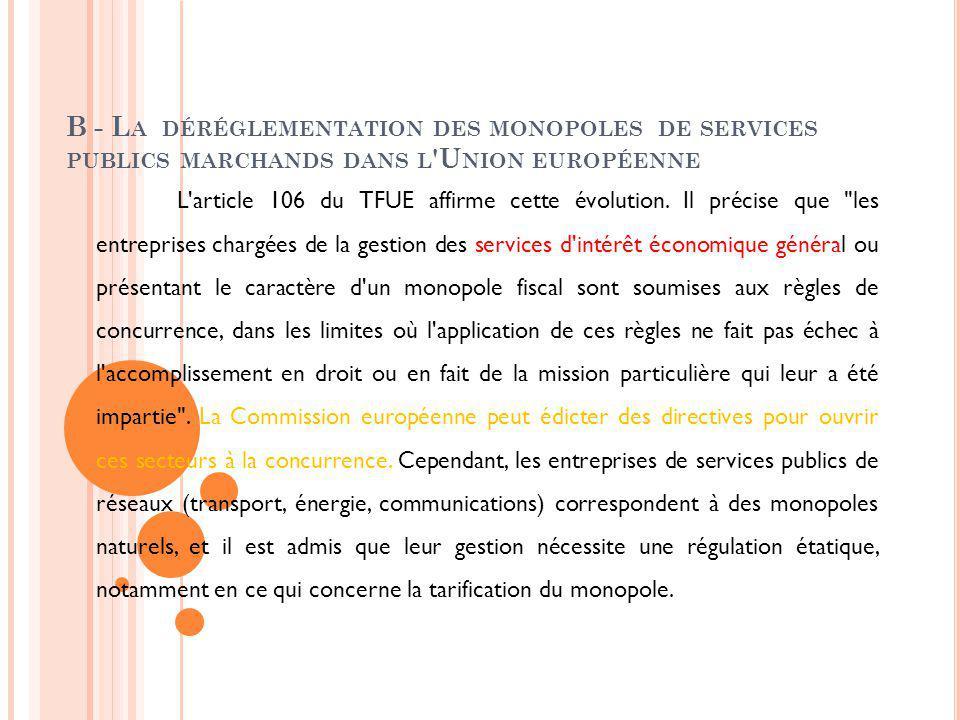 B - La déréglementation des monopoles de services publics marchands dans l Union européenne