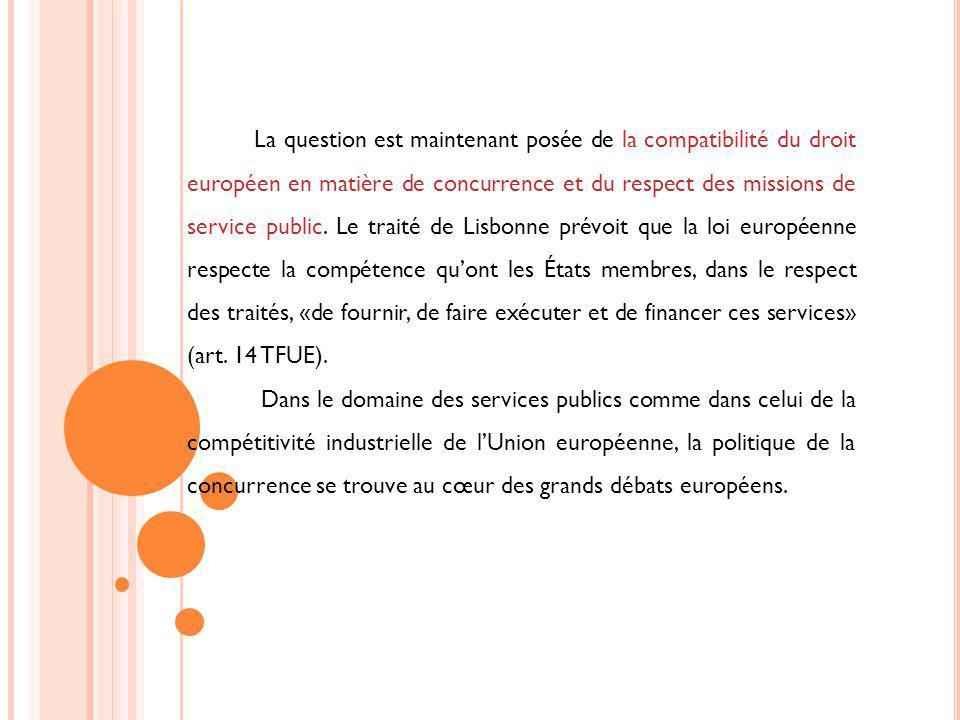 La question est maintenant posée de la compatibilité du droit européen en matière de concurrence et du respect des missions de service public. Le traité de Lisbonne prévoit que la loi européenne respecte la compétence qu'ont les États membres, dans le respect des traités, «de fournir, de faire exécuter et de financer ces services» (art. 14 TFUE).