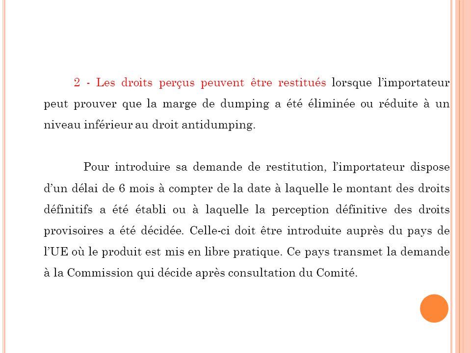 2 - Les droits perçus peuvent être restitués lorsque l'importateur peut prouver que la marge de dumping a été éliminée ou réduite à un niveau inférieur au droit antidumping.