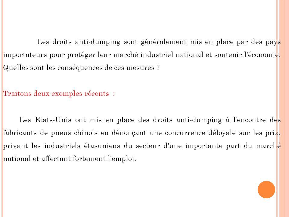 Les droits anti-dumping sont généralement mis en place par des pays importateurs pour protéger leur marché industriel national et soutenir l économie. Quelles sont les conséquences de ces mesures