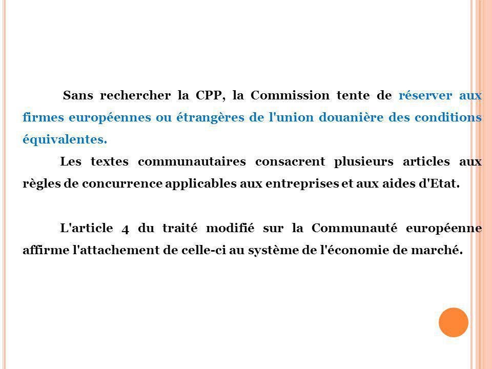 Sans rechercher la CPP, la Commission tente de réserver aux firmes européennes ou étrangères de l union douanière des conditions équivalentes.